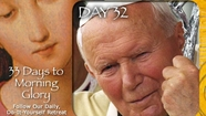 33 Days To Morning Glory-Day 32, Final Five Day-Synthesis and Review Day 32, St. John Paul II Words to Ponder 1) Mother 2) Entrust-acration 3) Mercy (Best of Prayer N Lunch)