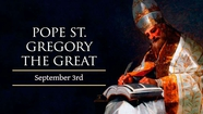 Novena To The Most Holy Name Of Mary- Saint Gregory the Great, Saint of the Day for September 3 (c. 540 – March 12, 604)